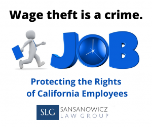Wage theft is a crime cartoon person walking towards JOB with clock for the O. Protecting the rights of California Employees. Logo Sansanowicz Law Group